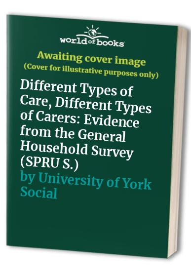 Different Types of Care, Different Types of Carers By University of York Social Policy Research Unit