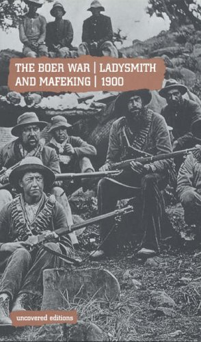 The Boer War, Ladysmith and Mafeking, 1900 (Uncovered Editions) By Tim Coates