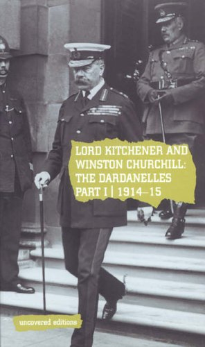 Lord Kitchener and Winston Churchill: 1914-15 Pt. 1: The Dardanelles Commission (Uncovered Editions) By Tim Coates