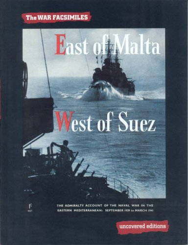 East of Malta, West of Suez: The Admiralty Account of the Naval War in the Eastern Mediterranean, September 1939 to March 1941 (Uncovered Editions: War Facsimiles) By Tim Coates