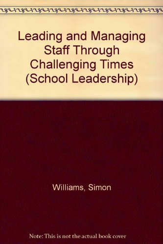 Leading and Managing Staff Through Challenging Times By Simon Williams