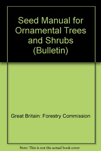 Seed Manual for Ornamental Trees and Shrubs By Great Britain: Forestry Commission