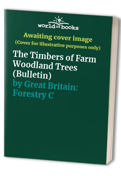 The Timbers of Farm Woodland Trees By Great Britain: Forestry Commission