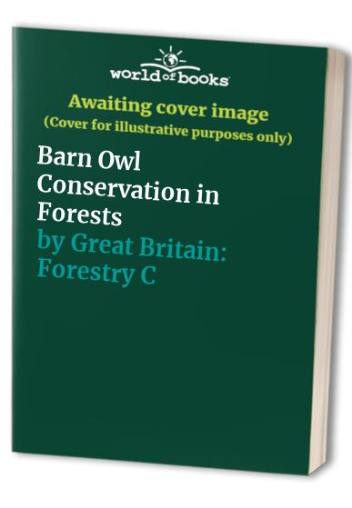 Barn Owl Conservation in Forests By Great Britain: Forestry Commission