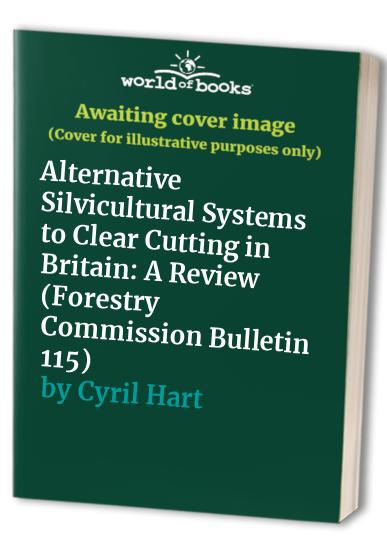 Alternative Silviculture Systems to Clearcutting in Britain: A Review By Chris P. Quine
