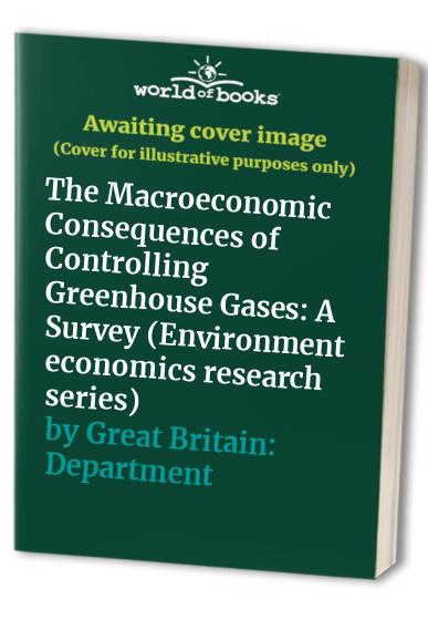 The Macroeconomic Consequences of Controlling Greenhouse Gases By Great Britain: Department of the Environment