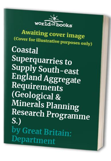 Coastal Superquarries to Supply South-east England Aggregate Requirements By Great Britain: Department of the Environment