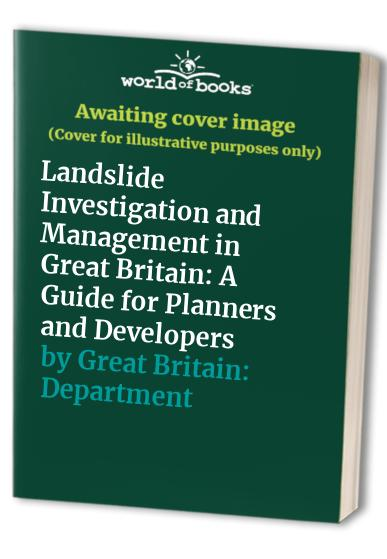 Landslide Investigation and Management in Great Britain: A Guide for Planners and Developers by Great Britain: Department of the Environment