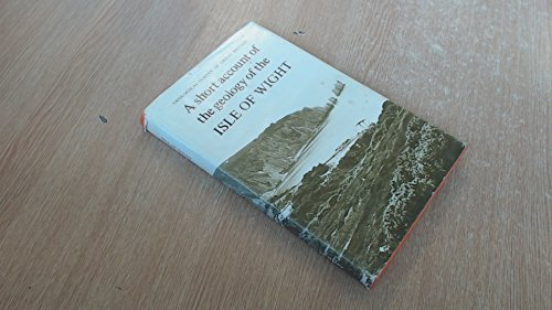 A Short Account of the Geology of the Isle of Wight By British Geological Survey