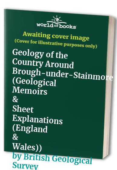 Geology of the Country Around Brough-under-Stainmore By I.C. Burgess