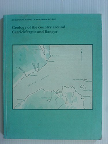 Geology of the Country Around Carrickfergus and Bangor (British Geological Survey Memoirs for Northern Ireland) By British Geological Survey