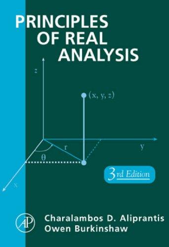 Principles of Real Analysis By Charalambos D. Aliprantis (Purdue University, Indianapolis, U.S.A.)