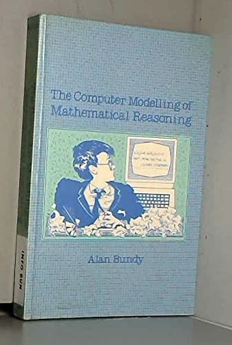 The Computer Modelling of Mathematical Reasoning By Alan Bundy