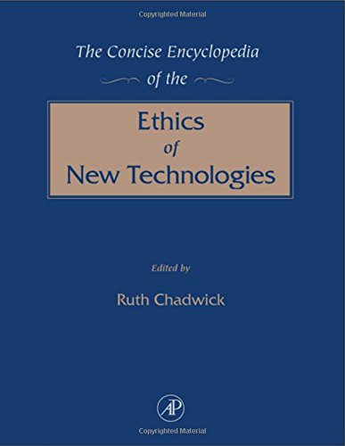 The Concise Encyclopedia of the Ethics of New Technologies By Editor-in-chief Professor Ruth Chadwick