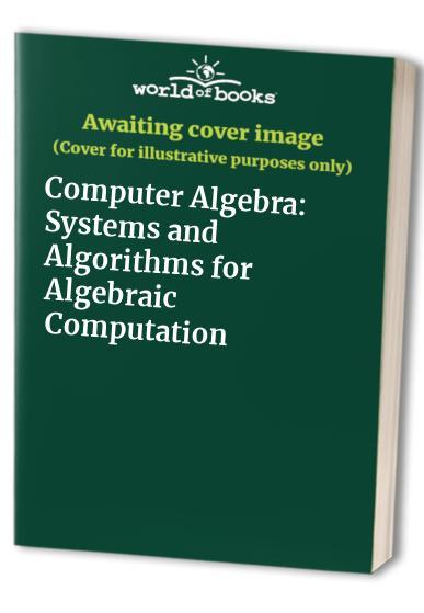 Computer-Algebra-Systems-and-Algorithms-for-Algebraic-Computation-0122042328