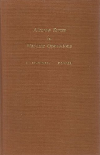 Aircrew Stress in Wartime Operations By E.J. Dearnaley