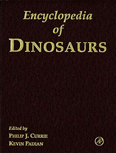 Encyclopedia of Dinosaurs By Edited by Philip J. Currie (Royal Tyrell Museum of Paleontology, Drumheller, Alberta, Canada)