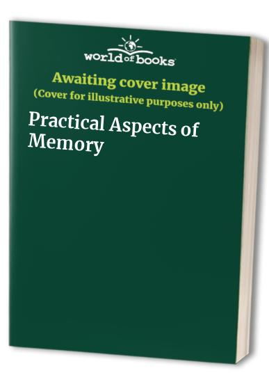 Practical Aspects of Memory By Edited by M. M. Gruneberg
