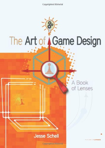 The Art of Game Design: A book of lenses By Jesse Schell (Carnegie Mellon University and Schell Games, Pittsburgh, Pennsylvania, USA)