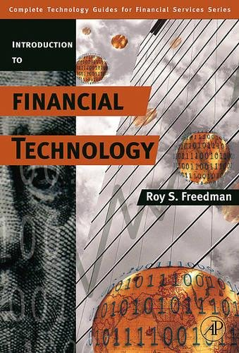 Introduction to Financial Technology By Roy S. Freedman (Founder, Inductive Solutions; Adjunct Professor, Financial Engineering, Polytechnic University, NY)