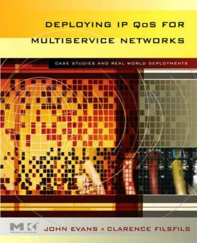 Deploying IP and MPLS QoS for Multiservice Networks: Theory and Practice (The Morgan Kaufmann Series in Networking) By John William Evans (Cisco Systems, London, UK)