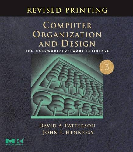 Computer Organization and Design, Revised Printing, Third Edition: The Hardware/Software Interface by David A. Patterson (Pardee Professor of Computer Science, Emeritus, University of California, Berkeley, USA)