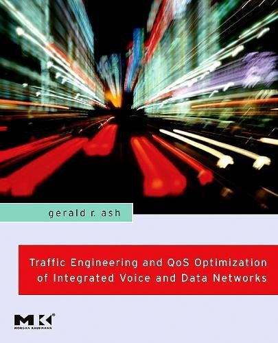 Traffic Engineering and QoS Optimization of Integrated Voice and Data Networks By Gerald R. Ash (Fellow and Senior Technical Consultant, AT&T Labs, Middletown, NJ, USA)