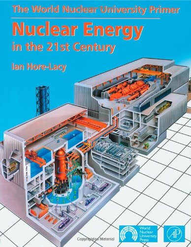 Nuclear Energy in the 21st Century: World Nuclear University Press By Ian Hore-Lacy (Director of Public Communications<br>World Nuclear Association, London)