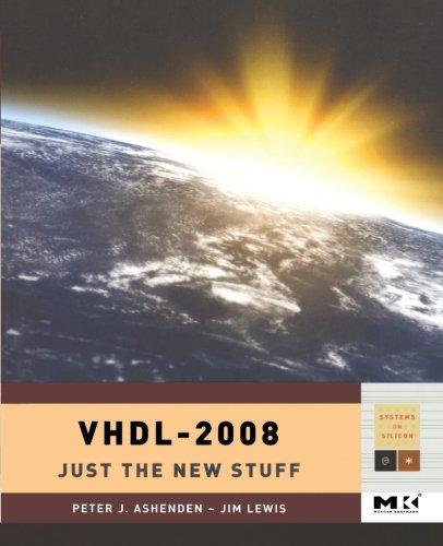 VHDL-2008 By Peter J. Ashenden (Adjunct Associate Professor, School of Computer Science, University of Adelaide, Australia)