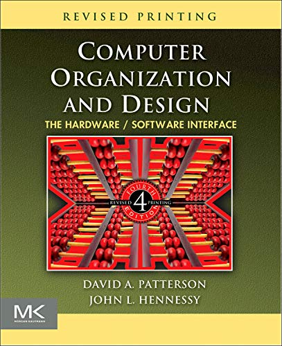 Computer Organization and Design: The Hardware/Software Interface by David A. Patterson (Pardee Professor of Computer Science, Emeritus, University of California, Berkeley, USA)