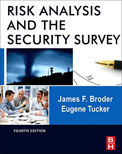 Risk Analysis and the Security Survey By James F. Broder (James F. Broder, CFE, CPP, FACFE, Independent Security Consultant, San Marino, CA, USA)