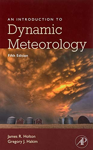 An Introduction to Dynamic Meteorology: Volume 88 (International Geophysics) By James R. Holton