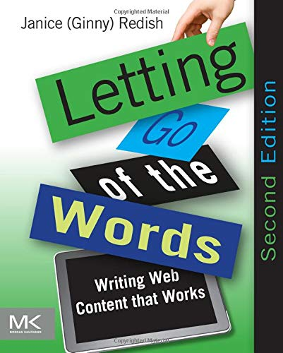 Letting Go of the Words: Writing Web Content that Works by Janice (Ginny) Redish (President of Redish and Associates, Inc., Bethesda, MD, USA, acclaimed author, instructor, and consultant)