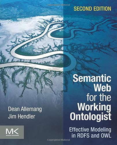 Semantic Web for the Working Ontologist By Dean Allemang (TopQuadrant, Inc.)