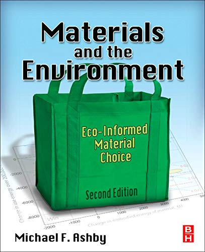 Materials and the Environment By Michael F. Ashby (Royal Society Research Professor Emeritus, University of Cambridge, and Former Visiting Professor of Design at the Royal College of Art, London, UK)