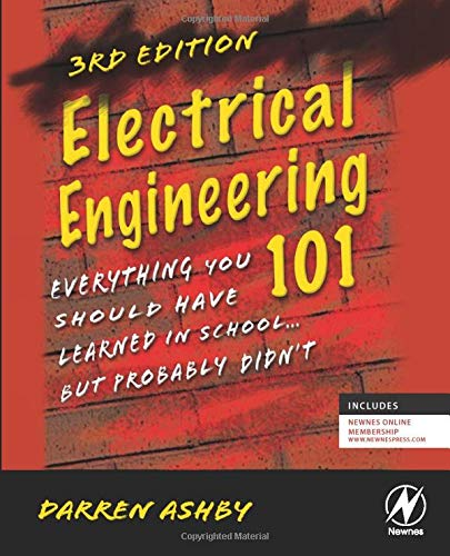 Electrical Engineering 101 By Darren Ashby (Electronics Product Line Manager, ICON Fitness, one of the world's largest consumers of embedded chips, Salt Lake City, UT, USA)