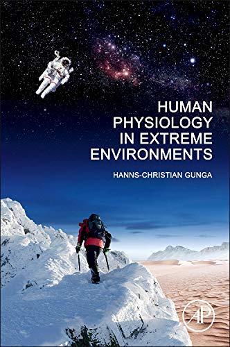 Human Physiology in Extreme Environments By Hanns-Christian Gunga (Professor, Institut fur Physiologie, Charite Universitatsmedizin, Berlin, Germany)