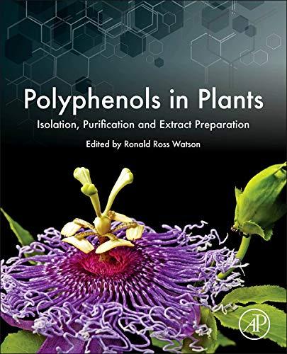 Polyphenols in Plants By Ronald Ross Watson (Professor, Mel and Enid Zuckerman College of Public Health and School of Medicine, Arizona Health Sciences Center, University of Arizona, Tucson, AZ, USA)