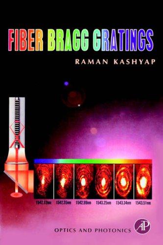 Fiber Bragg Gratings By Raman Kashyap (Professor, Ecole Polytechnique de Montreal, Canada)