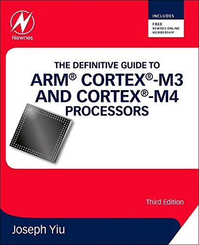 The Definitive Guide to ARM (R) Cortex (R)-M3 and Cortex (R)-M4 Processors By Joseph Yiu (Senior Embedded Technology Specialist, ARM Ltd., Cambridge, UK)