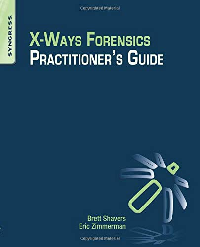 X-Ways Forensics Practitioner's Guide By Brett Shavers (Digital Forensics Practitioner, expert witness, and Adjunct Instructor, University of Washington Digital Forensics program)