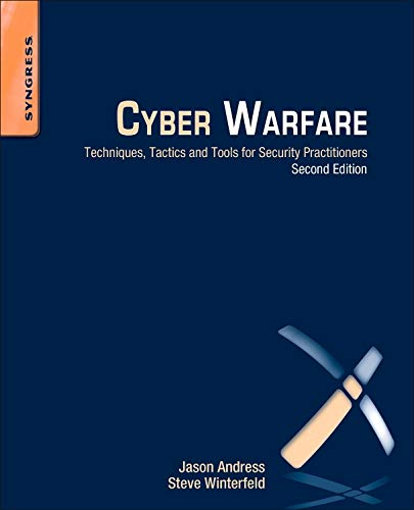 Cyber Warfare By Jason Andress (CISSP, ISSAP, CISM, GPEN)