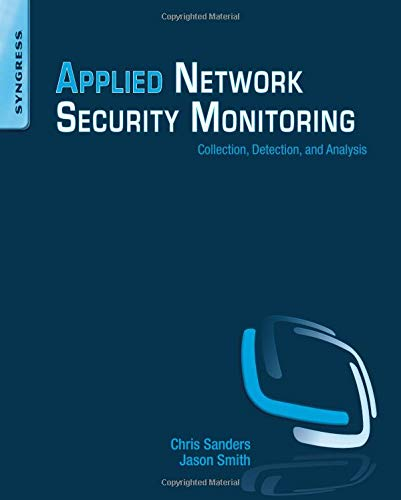 Applied Network Security Monitoring: Collection, Detection, and Analysis by Chris Sanders
