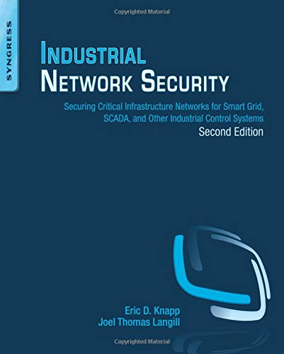 Industrial Network Security: Securing Critical Infrastructure Networks for Smart Grid, SCADA, and Other Industrial Control Systems by Eric D. Knapp (Director of Critical Infrastructure Markets for NitroSecurity)