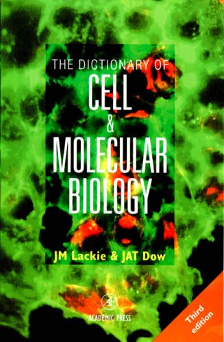 The Dictionary of Cell & Molecular Biology By Edited by John M. Lackie (Plumbland Consulting Ltd., Cumbria, UK)