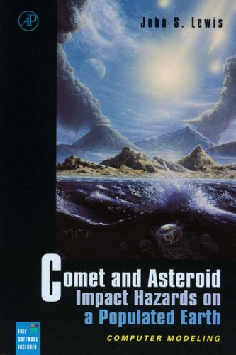 Comet and Asteroid Impact Hazards on a Populated Earth: Computer Modeling by John S. Lewis (University of Arizona, Tucson, U.S.A.)