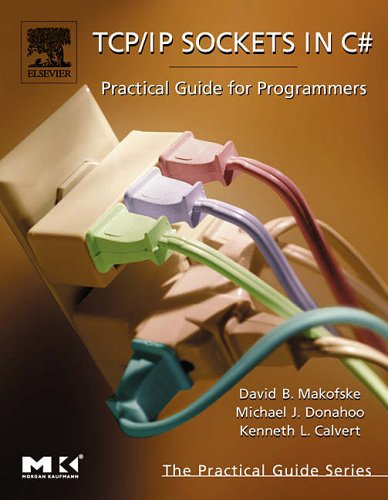 TCP/IP Sockets in C#: Practical Guide for Programmers by David B. Makofske