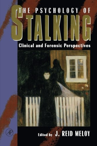 The Psychology of Stalking By Edited by J. Reid Meloy (Private Practice, San Diego, California, U.S.A.)