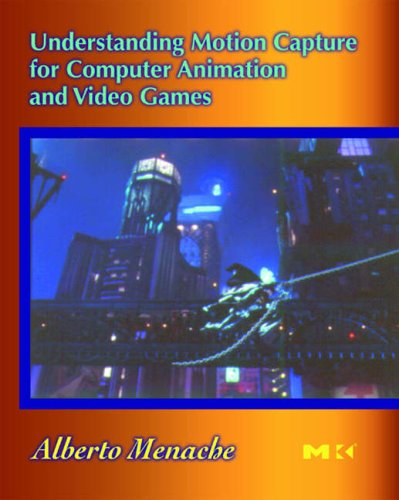 Understanding Motion Capture for Computer Animation and Video Games By Albert Menache