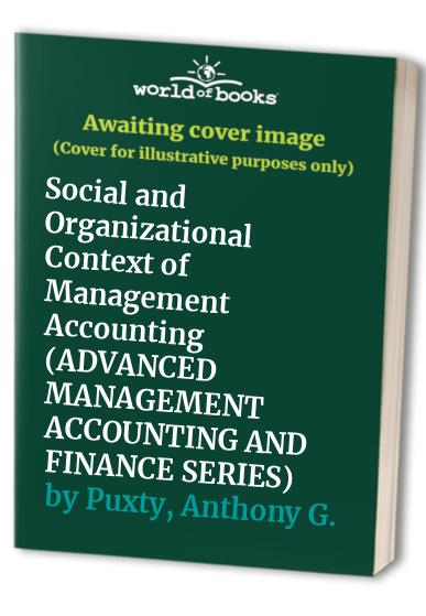 The Social and Organizational Context of Management Accounting By Anthony Puxty